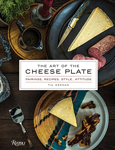 The Art of the Cheese Plate: Pairings, Recipes, Style, Attitude von Rizzoli