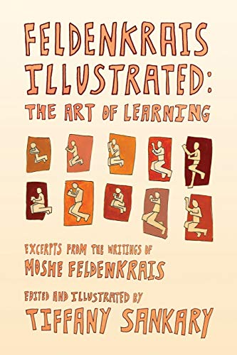 Feldenkrais Illustrated: The Art of Learning von Movement and Creativity Press