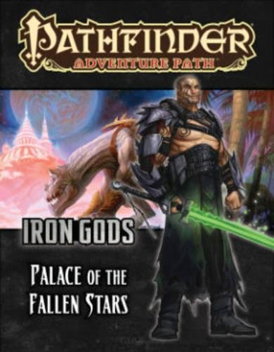Pathfinder Adventure Path: Iron Gods Part 5 - Palace of Fallen Stars von Paizo Inc.