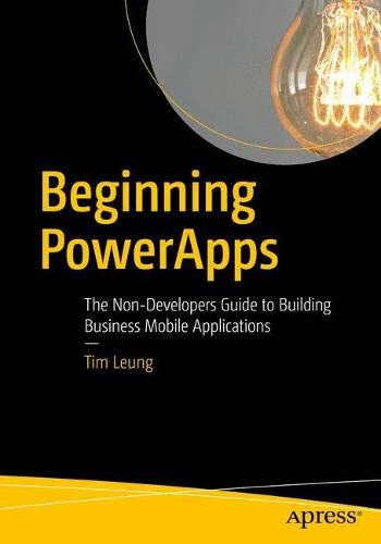 Beginning PowerApps: The Non-Developers Guide to Building Business Mobile Applications von Apress