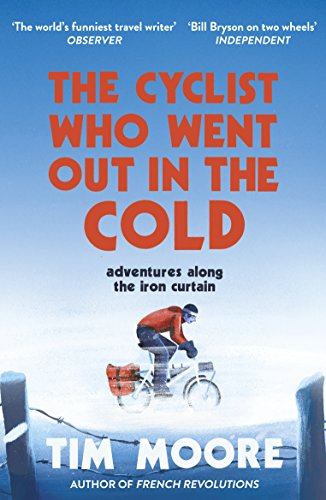 The Cyclist Who Went Out in the Cold: Adventures Along the Iron Curtain Trail von Random House UK Ltd