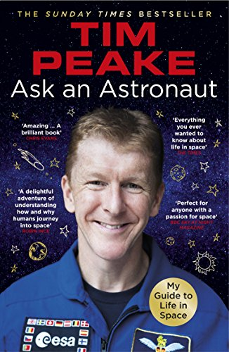 Ask an Astronaut: My Guide to Life in Space (Official Tim Peake Book) von Random House Uk; Arrow