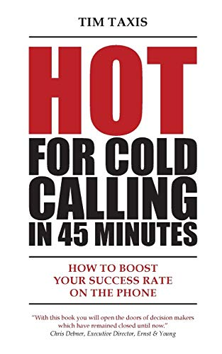 Hot for Cold Calling in 45 Minutes: How to Boost Your Success Rate ond the Phone von Tim Taxis Trainings