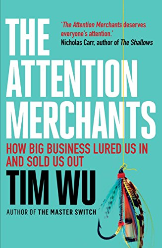 The Attention Merchants: The Epic Struggle to Get Inside Our Heads von Atlantic Books