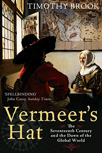 Vermeer's Hat: The Seventeenth Century and the Dawn of the Global World von Profile Books