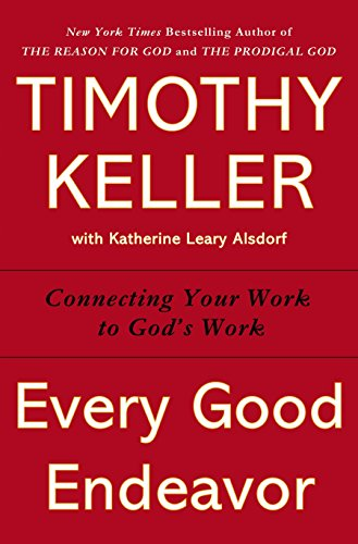 Every Good Endeavor: Connecting Your Work to God's Work von Viking