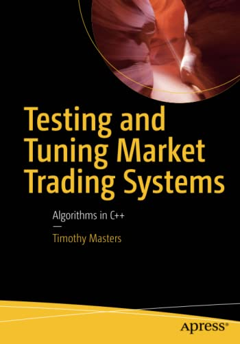 Testing and Tuning Market Trading Systems: Algorithms in C++ von Apress