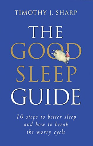 The Good Sleep Guide: 10 Steps to Better Sleep and How to Break the Worry Cycle von Frog Books