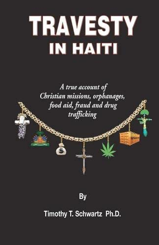 Travesty in Haiti: A true account of Christian missions, orphanages, fraud, food aid and drug trafficking von BookSurge Publishing