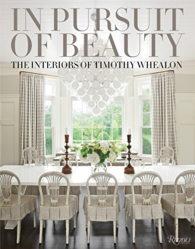 In Pursuit of Beauty: The Interiors of Timothy Whealon von Rizzoli Us