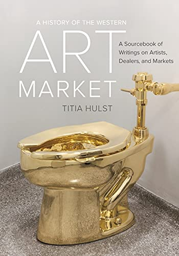 History of the Western Art Market: A Sourcebook of Writings on Artists, Dealers, and Markets von University of California