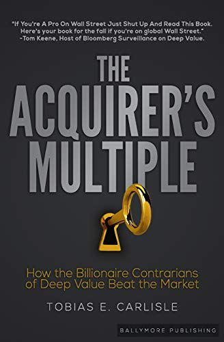 The Acquirer's Multiple: How the Billionaire Contrarians of Deep Value Beat the Market von Ballymore Publishing