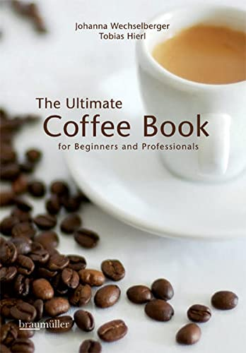 The ultimate coffee book: for beginners and professionals von Braumüller