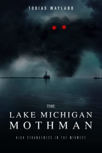 The Lake Michigan Mothman: High Strangeness in the Midwest von Independently published