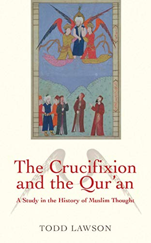 The Crucifixion and the Qur'an: A Study in the History of Muslim Thought von Oneworld Publications