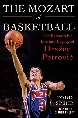 The Mozart of Basketball: The Remarkable Life and Legacy of Dražen Petrovic von Sports Publishing