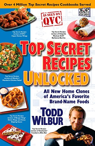 Top Secret Recipes Unlocked: All New Home Clones of America's Favorite Brand-Name Foods von Plume
