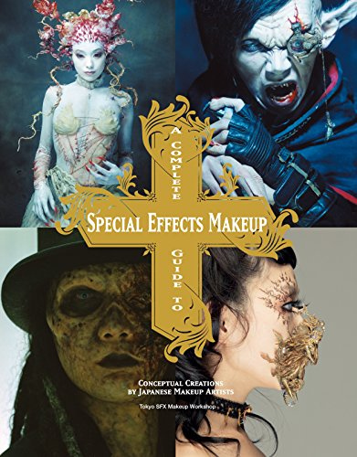 A Complete Guide to Special Effects Makeup: Conceptual Creations by Japanese Makeup Artists (Tokyo Sfx Makeup Workshop)