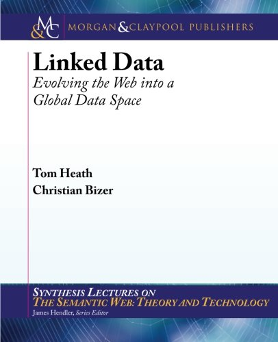 Linked Data: Evolving the Web into a Global Data Space (Synthesis Lectures on the Semantic Web: Theory and Technology, Band 1) von Morgan & Claypool Publishers