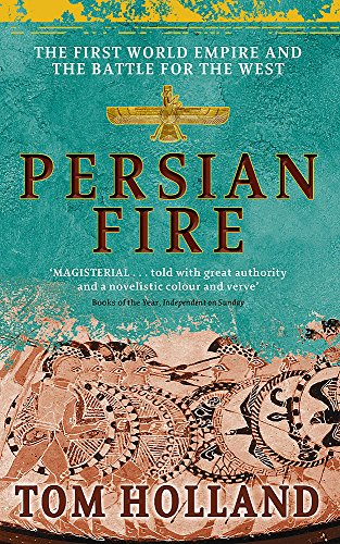Persian Fire: The First World Empire and the Battle for the West: The First World Empire, Battle for the West von Little, Brown Book Group