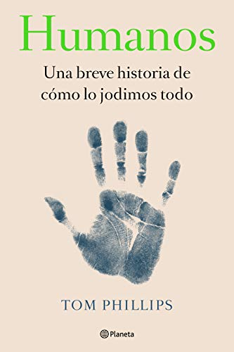 Humanos / Humans: Una breve historia de cómo lo jodimos todo / A Brief History of How We F*cked It All Up von Planeta Publishing