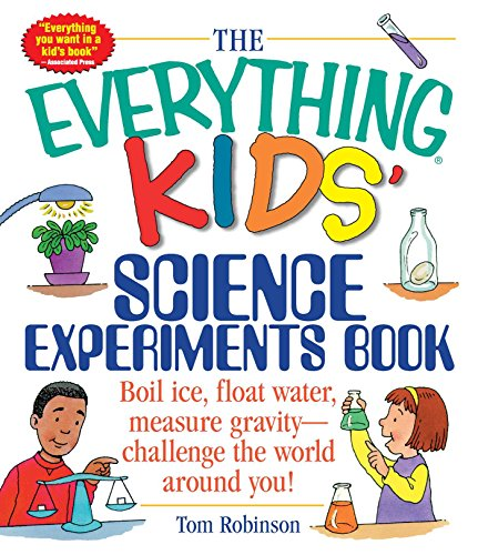 The Everything Kids' Science Experiments Book: Boil Ice, Float Water, Measure Gravity-Challenge the World Around You! von Everything