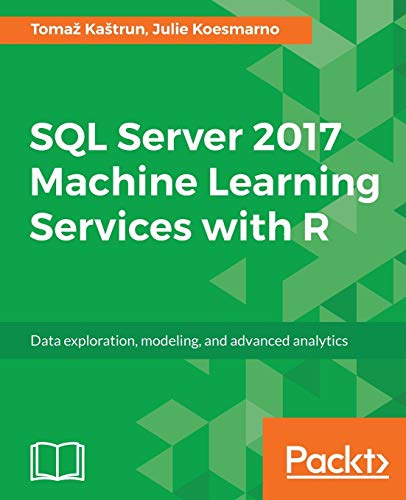 SQL Server 2017 Machine Learning Services with R: Data exploration, modeling, and advanced analytics (English Edition) von Packt Publishing