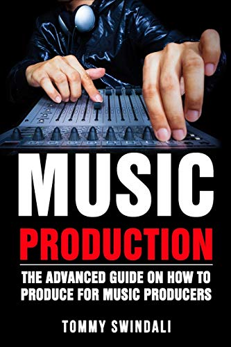 Music Production: The Advanced Guide On How to Produce for Music Producers von Fortune Publishing