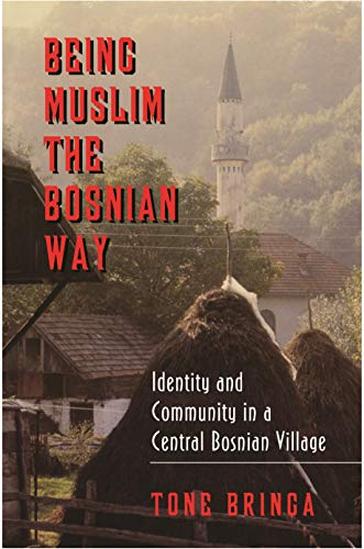 Being Muslim the Bosnian Way: Identity and Community in a Central Bosnian Village (Princeton Studies in Muslim Politics) von Princeton University Press
