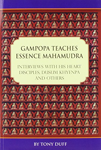 Gampopa Teaches Essence Mahamudra: Interviews with His Heart Disciples, Dusum Khyenpa and Others von Padma Karpo Translation Committee