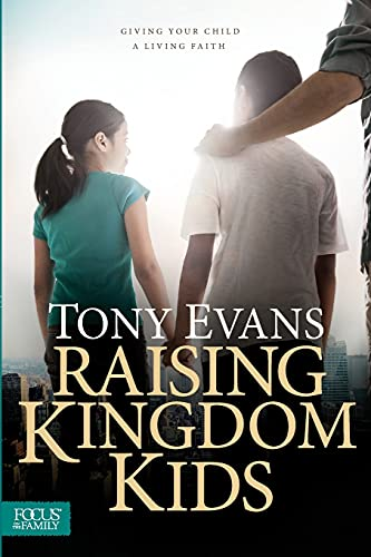 Raising Kingdom Kids: Giving Your Child a Living Faith von FOCUS ON THE FAMILY