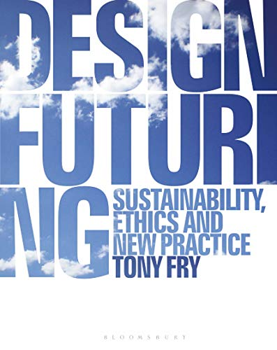 Design Futuring: Sustainability, Ethics and New Practice von Bloomsbury Visual Arts