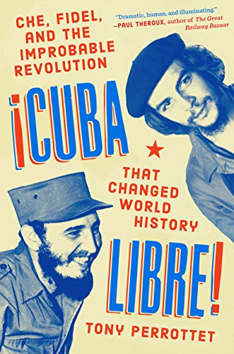 Cuba Libre!: Che, Fidel, and the Improbable Revolution That Changed World History von Blue Rider Press