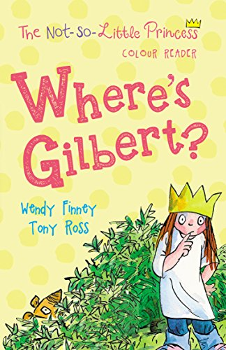 Where's Gilbert? (The Not So Little Princess, Band 3)