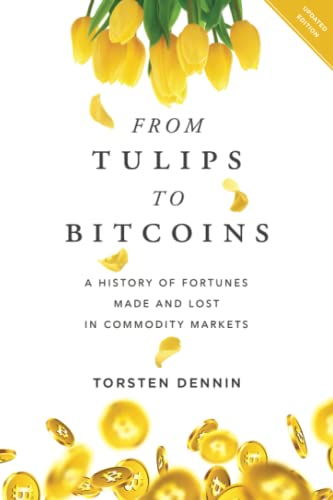 From Tulips to Bitcoins: A History of Fortunes Made and Lost in Commodity Markets von River Grove Books