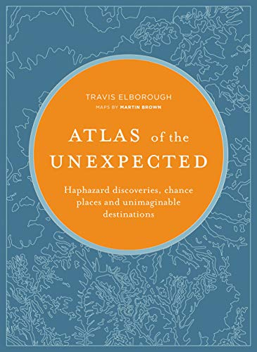 Atlas of the Unexpected: Haphazard Discoveries, Chance Places and Unimaginable Destinations (Unexpected Atlases) von White Lion Publishing