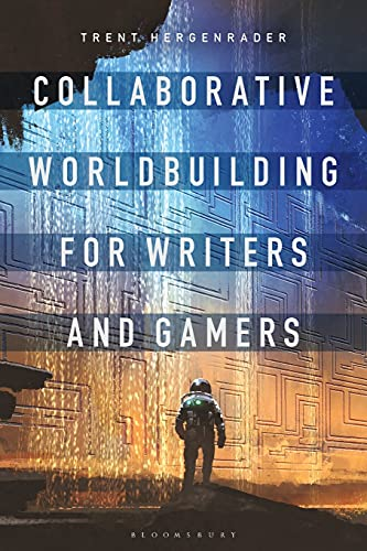 Collaborative Worldbuilding for Writers and Gamers von Bloomsbury Academic