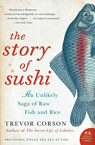 The Story of Sushi: An Unlikely Saga of Raw Fish and Rice (P.S.) von Harper Perennial
