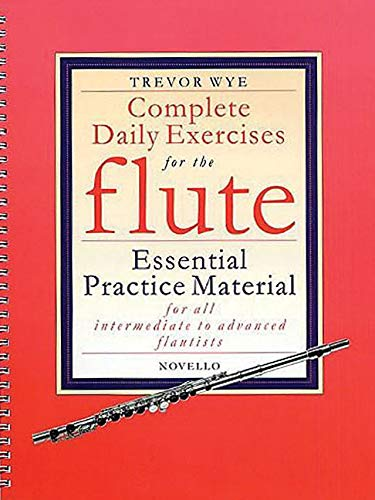 Complete Daily Exercises For The Flute: Noten für Flöte (Flute Tutor)