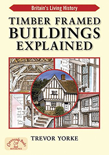 Yorke, T: Timber-Framed Building Explained (Britains Living History) von Countryside Books (GB)
