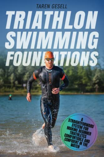 Triathlon Swimming Foundations: A Straightforward System for Making Beginner Triathletes Comfortable and Confident in the Water (Triathlon Foundations, Band 1) von Independently published