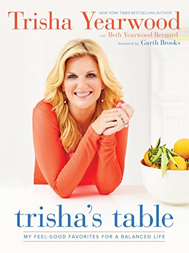Trisha's Table: My Feel-Good Favorites for a Balanced Life: A Cookbook von Clarkson Potter