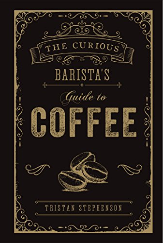 The Curious Barista's Guide to Coffee von Ryland Peters