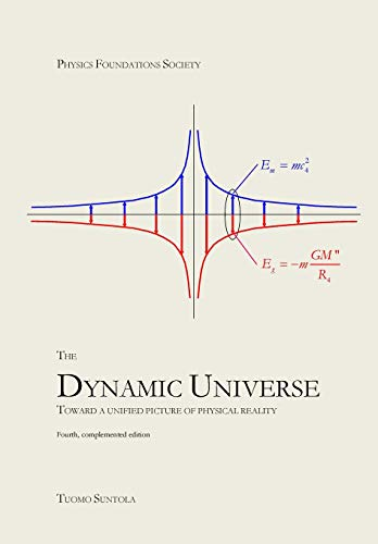 The Dynamic Universe: Toward a unified picture of physical reality von CreateSpace Independent Publishing Platform