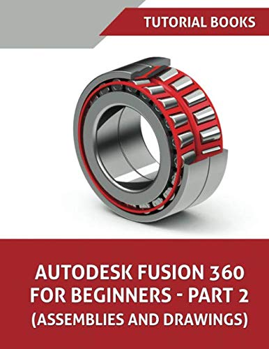 Autodesk Fusion 360 For Beginners - Part 2: Assemblies and Drawings von Independently published