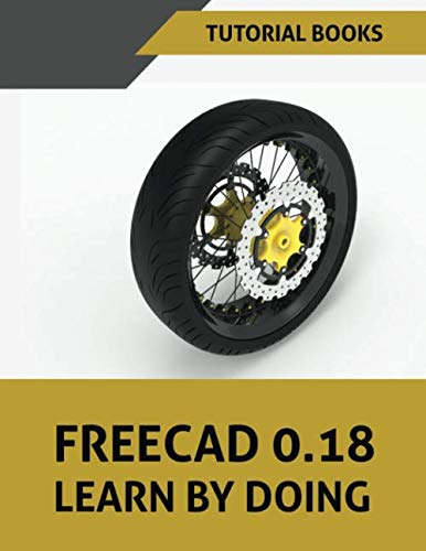 FreeCAD 0.18 Learn by doing: Part Modeling, Assembly, Drawings von Independently published