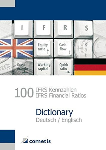 100 IFRS Kennzahlen / IFRS Financial Ratios Dictionary - Deutsch / English von Cometis Publishing