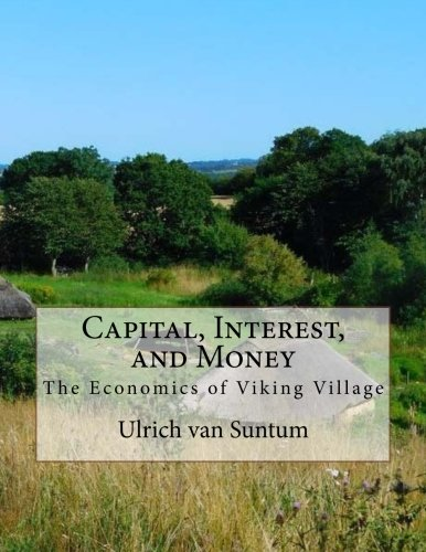 Capital, Interest, and Money: The Economics of Viking Village von CreateSpace Independent Publishing Platform