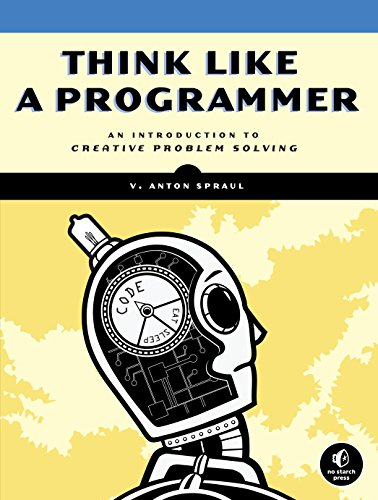 Think Like a Programmer: An Introduction to Creative Problem Solving von Random House LCC US