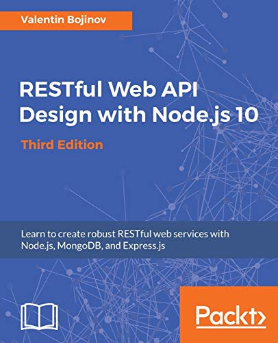 RESTful Web API Design with Node.js 10: Learn to create robust RESTful web services with Node.js, MongoDB, and Express.js, 3rd Edition (English Edition) von Packt Publishing